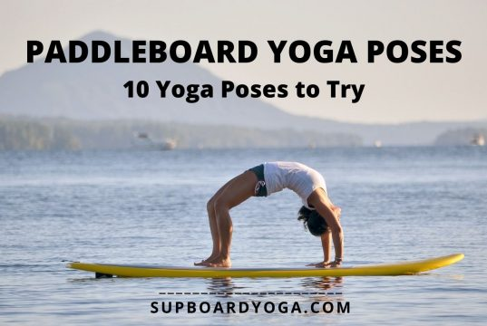 Paddle Board Yoga Poses Video 10 SUP Poses to Try SUP Board Yoga