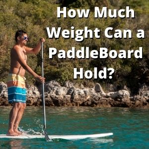How Much Weight Can a PaddleBoard Hold Stand Up Paddleboard Questions And Answers