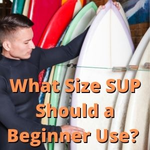 What Size SUP Should a Beginner Use Stand Up Paddleboard Questions And Answers