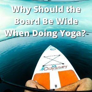 Why Should the Board Be Wide When Doing Yoga Stand Up Paddleboard Questions And Answers