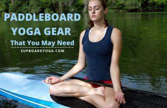 Paddleboard Yoga Gear That You May Need SUP Board Yoga