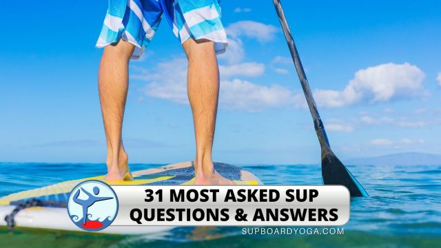 31 MOST ASKED SUP QUESTIONS ANSWERS SUP BOARD YOGA FEATURE